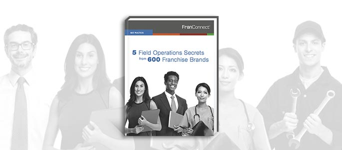 Franchise Field Operations Secrets from over 600 Brands