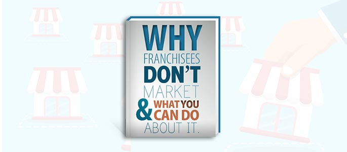 Why Franchisees Don't Market and What You Can Do About It